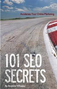 101 Seo Secrets: Accelerate Your Online Marketing