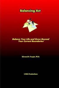 Balancing Act . Balance Your Life And Grow Beyond Your Current Boundaries!