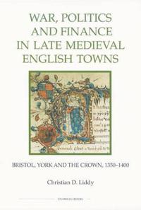 War, Politics and Finance in Late Medieval English Towns