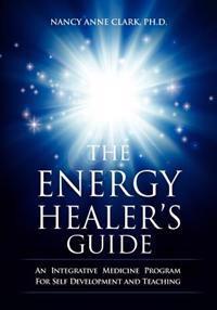 The Energy Healer's Guide: An Integrative Medicine Program for Self Development and Teaching