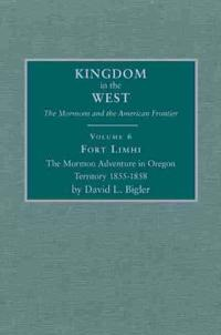 Fort Limhi: The Mormon Adventure in Oregon Territory 1855-1858