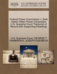 Federal Power Commission V. Safe Harbor Water Power Corporation U.S. Supreme Court Transcript of Record with Supporting Pleadings