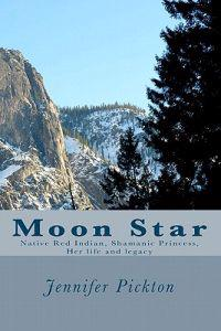 Moon Star: Native American Indian Shamanic Princess Her Life and Legacy