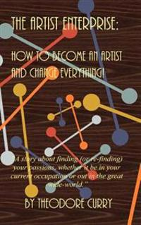 The Artist Enterprise: How to Become an Artist and Change Everything!