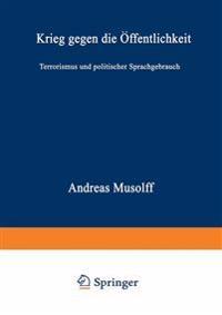 Krieg Gegen Die Öffentlichkeit: Terrorismus Und Politischer Sprachgebrauch