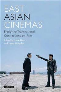 East Asian Cinemas: Exploring Transnational Connections on Film