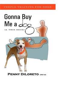 Gonna Buy Me a Dog...(and This Book!): People Training for Dogs