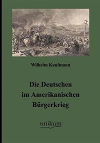 Die Deutschen Im Amerikanischen B Rgerkrieg