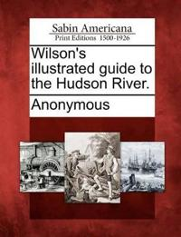Wilson's Illustrated Guide to the Hudson River.