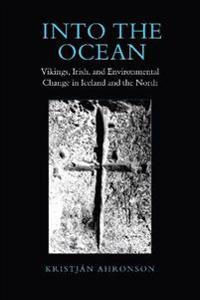 Into the Ocean: Vikings, Irish, and Environmental Change in Iceland and the North