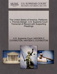 The United States of America, Petitioner, V. Thomas Balogh. U.S. Supreme Court Transcript of Record with Supporting Pleadings