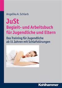 Just - Begleit- Und Arbeitsbuch Fur Jugendliche Und Eltern: Das Training Fur Jugendliche AB 11 Jahren Mit Schlafstorungen