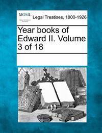 Year Books of Edward II. Volume 3 of 18