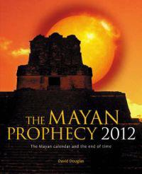 The Mayan Prophecy 2012
