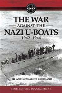 The War Against the Nazi U-Boats 1942-1944