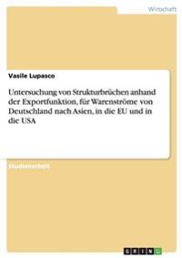 Untersuchung Von Strukturbruchen Anhand Der Exportfunktion, Fur Warenstrome Von Deutschland Nach Asien, in Die Eu Und in Die USA