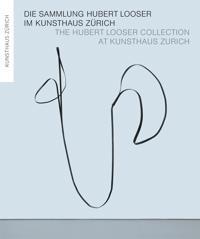 Die Sammlung Hubert Looser im Kunsthaus Zurich / The Hubert Looser Collection at Kunsthaus Zurich