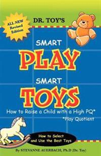 Smart Play Smart Toys: How to Raise a Child with a High Pq