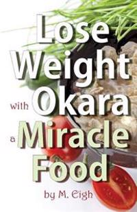 Lose Weight with Okara: A Miracle Food