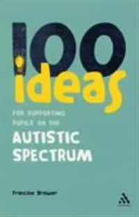 100 Ideas for Supporting Pupils on the Autistic Spectrum