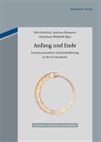 Anfang Und Ende: Formen Narrativer Zeitmodellierung in Der Vormoderne