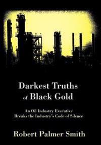 Darkest Truths of Black Gold:an Oil Indu