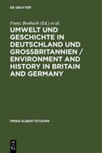 Umwelt Und Geschichte in Deutschland Und Großbritannien / Environment and History in Britain and Germany