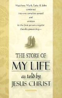 The Story of My Life: As Told by Jesus Christ
