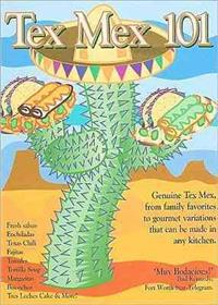 Tex Mex 101: Genuine Tex Mex, from Family Favorites to Gourmet Variations - All Accessible to the American Kitchen