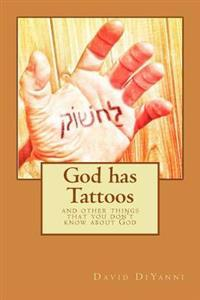 God Has Tattoos: And Other Things You Never Heard about God