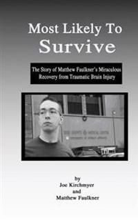Most Likely to Survive: The Story of Matthew Faulkner's Miraculous Recocery from Traumatic Brain Injury