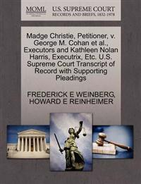 Madge Christie, Petitioner, V. George M. Cohan et al., Executors and Kathleen Nolan Harris, Executrix, Etc. U.S. Supreme Court Transcript of Record with Supporting Pleadings
