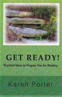 Get Ready!: Practical Ideas to Prepare You for Ministry