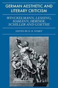 German Aesthetic and Literary Criticism: Winckelmann, Lessing, Hamann, Herder, Schiller and Goethe