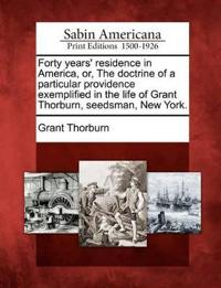 Forty Years' Residence in America, Or, the Doctrine of a Particular Providence Exemplified in the Life of Grant Thorburn, Seedsman, New York.