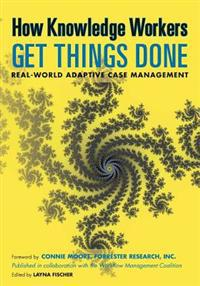 How Knowledge Workers Get Things Done: Real-World Adaptive Case Management