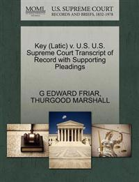 Key (Latic) V. U.S. U.S. Supreme Court Transcript of Record with Supporting Pleadings