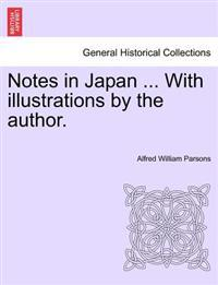 Notes in Japan ... with Illustrations by the Author.