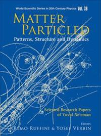 Matter Particled - Patterns, Structure And Dynamics: Selected Research Papers Of Yuval Ne'eman