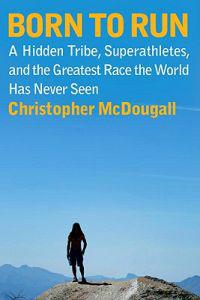 Born to Run  A Hidden Tribe  Superathletes  and the Greatest Race the World Has Never Seen - Christopher McDougall - böcker (9780307266309)     Bokhandel
