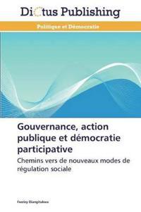 Gouvernance, Action Publique Et D�mocratie Participative