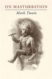 Mark Twain on Masturbation: Some Thoughts on the Science of Onanism