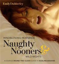 Mindblowing Mornings Naughty Nooners & Wild Nights