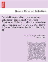 Darstellungen Alter Preussischer Schlo Sser Gezeichnet Von Frau Gra Fin Zu Dohna ... Mit Historischen Einleitungen Von ... J. V., Etc. Heft 1 (Vom Oberlehrer Dr Witt. Heft 2, 3).