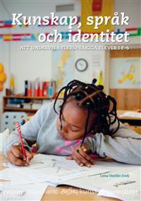 Kunskap, språk och identitet : att undervisa flerspråkiga elever i F-6