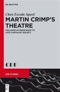 Martin Crimp's Theatre: Collapse as Resistance to Late Capitalist Society