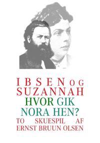 Ibsen Og Suzannah & Hvor Gik Nora Hen?