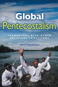 Global Pentecostalism: Encounters with Other Religious Traditions