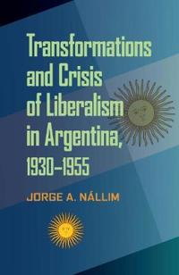 Transformations and Crisis of Liberalism in Argentina, 1930-1955