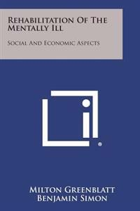 Rehabilitation of the Mentally Ill: Social and Economic Aspects